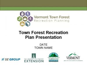 Town Forest Recreation Plan Presentation DATE TOWN NAME