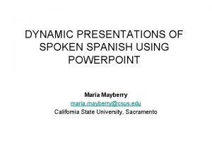 DYNAMIC PRESENTATIONS OF SPOKEN SPANISH USING POWERPOINT Mara