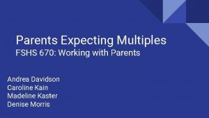 Parents Expecting Multiples FSHS 670 Working with Parents