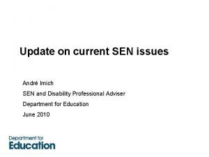 Update on current SEN issues Andr Imich SEN