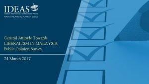 General Attitude Towards LIBERALISM IN MALAYSIA Public Opinion