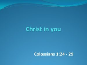 Christ in you Colossians 1 24 29 CHRIST