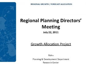REGIONAL GROWTH FORECAST ALLOCATION Regional Planning Directors Meeting