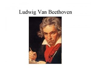 Ludwig Van Beethoven Childhood Beethoven grew up in