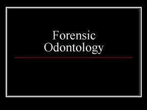 Forensic Odontology Definition n Forensic Odontology is the