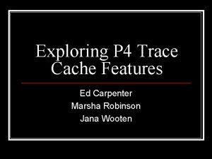 Exploring P 4 Trace Cache Features Ed Carpenter
