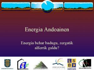 Energia Andoainen Energia behar badugu zergatik alferrik galdu