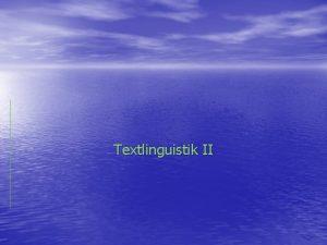 Textlinguistik II Anaphorik Anaphorik bezeichnet den Verweis eines