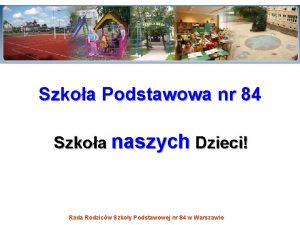 Szkoa Podstawowa nr 84 Szkoa naszych Dzieci Rada