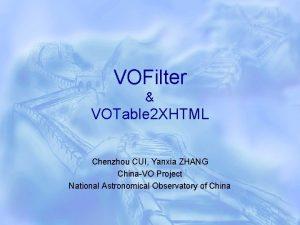 VOFilter VOTable 2 XHTML Chenzhou CUI Yanxia ZHANG