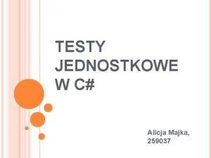 TESTY JEDNOSTKOWE W C Alicja Majka 259037 AGENDA