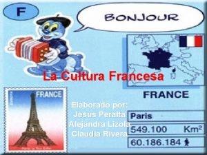La Cultura Francesa Elaborado por Jess Peralta Alejandra
