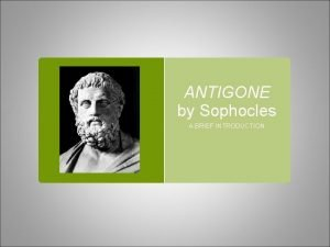 ANTIGONE by Sophocles A BRIEF INTRODUCTION SOPHOCLES 4976