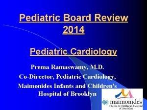 Pediatric Board Review 2014 Pediatric Cardiology Prema Ramaswamy