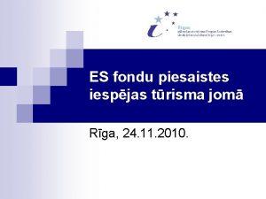 ES fondu piesaistes iespjas trisma jom Rga 24