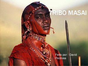 TRIBO MASAI Feito por David Pedrosa ONDE SE