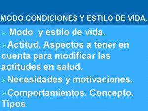 MODO CONDICIONES Y ESTILO DE VIDA Modo y