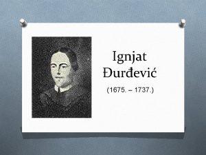 Ignjat urevi 1675 1737 O Ugledna puanska dubrovaka