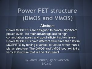 Power FET structure DMOS and VMOS Abstract Power