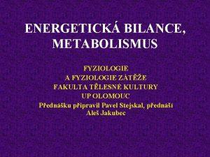 ENERGETICK BILANCE METABOLISMUS FYZIOLOGIE A FYZIOLOGIE ZTE FAKULTA