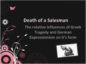 Death of a Salesman The relative influences of