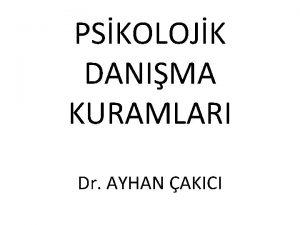 PSKOLOJK DANIMA KURAMLARI Dr AYHAN AKICI Gestalt Psikolojik