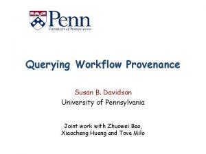Querying Workflow Provenance Susan B Davidson University of