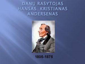 DAN RAYTOJAS HANSAS KRISTIANAS ANDERSENAS 1805 1875 Biografijos