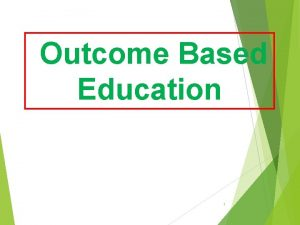 Outcome Based Education 1 OBE Outcome Based Education