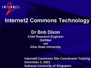Internet 2 Commons Technology Dr Bob Dixon Chief