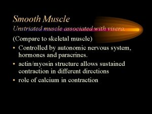 Smooth Muscle Unstriated muscle associated with visera Compare