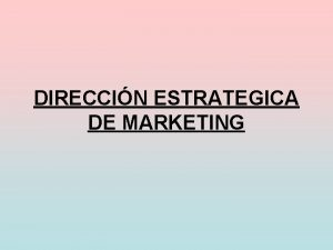 DIRECCIN ESTRATEGICA DE MARKETING MARKETING EVOLUCIN DEL CONCEPTO