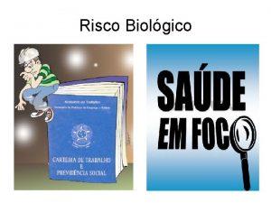 Risco Biolgico Risco Biolgico RISCO BIOLGICO possibilidade de