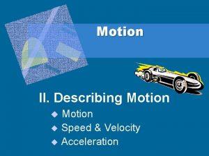 Motion II Describing Motion u Speed Velocity u