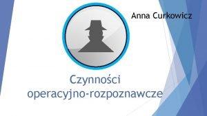 Anna Curkowicz Czynnoci operacyjnorozpoznawcze Pojcie brak definicji legalnej