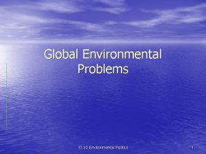 Global Environmental Problems 17 32 Environmental Politics 1
