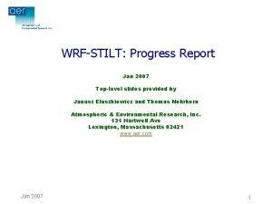 WRFSTILT Progress Report Jan 2007 Toplevel slides provided