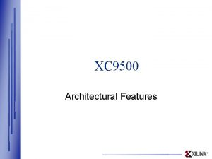 XC 9500 Architectural Features XC 9500 Architectural Features