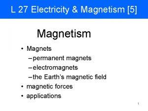L 27 Electricity Magnetism 5 Magnetism Magnets permanent