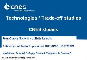 Technologies Tradeoff studies CNES studies JeanClaude Souyris Juliette