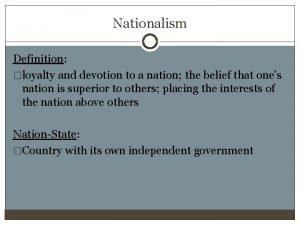 Nationalism Definition loyalty and devotion to a nation