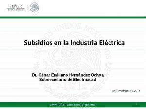 Subsidios en la Industria Elctrica Dr Csar Emiliano