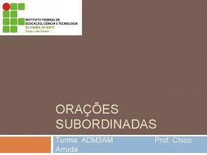 ORAES SUBORDINADAS Turma ADM 3 AM Arruda Prof