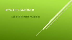 HOWARD GARDNER Las inteligencias mltiples Howard Gardner es