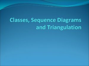 Classes Sequence Diagrams and Triangulation Simple Class Diagram