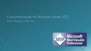 Consumerizao no Windows Server 2012 lvaro Rezende e