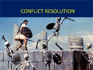 CONFLICT RESOLUTION Objectives Understand the definition of conflict
