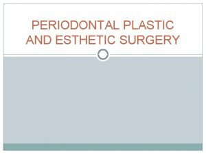 PERIODONTAL PLASTIC AND ESTHETIC SURGERY Definition Periodontal Plastic