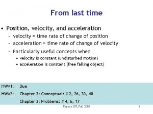 From last time Position velocity and acceleration velocity