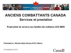 ANCIENS COMBATTANTS CANADA Services et prestation Projet pilote
